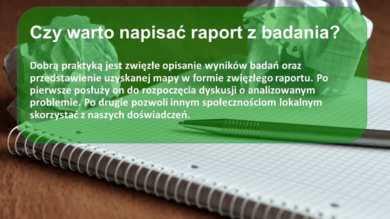 Czy warto napisać raport z badania? Dobrą praktyką jest zwięzłe opisanie wyników badań oraz przedstawienie uzyskanej mapy w formie zwięzłego raportu.