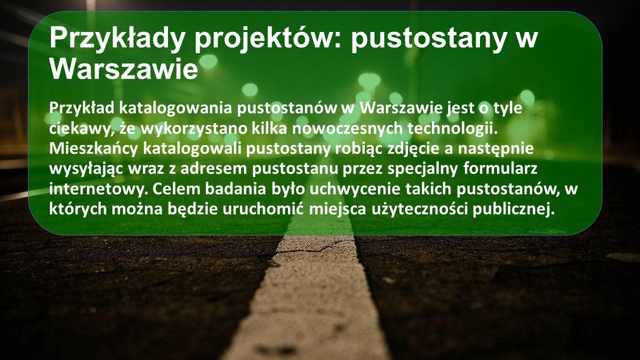 Przykłady projektów: pustostany w Warszawie Przykład katalogowania pustostanów w Warszawie jest o tyle ciekawy, że wykorzystano kilka nowoczesnych tec