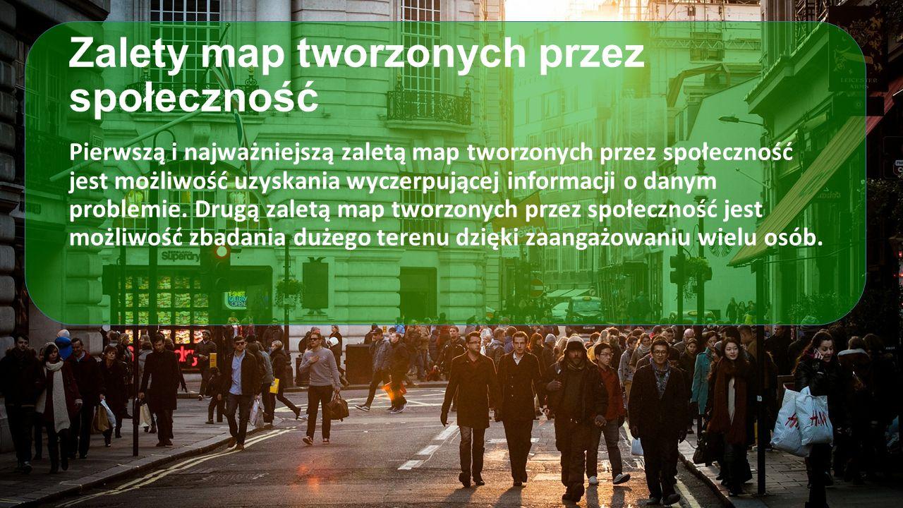 Zalety map tworzonych przez społeczność Pierwszą i najważniejszą zaletą map tworzonych przez społeczność jest możliwość uzyskania wyczerpującej inform