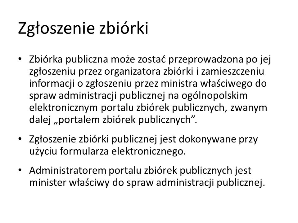 Zgłoszenie zbiórki Zbiórka publiczna może zostać przeprowadzona po jej zgłoszeniu przez organizatora zbiórki i zamieszczeniu informacji o zgłoszeniu p