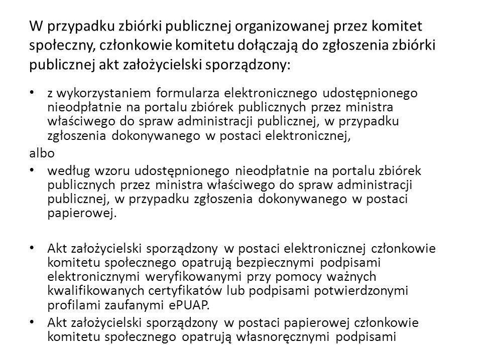 W przypadku zbiórki publicznej organizowanej przez komitet społeczny, członkowie komitetu dołączają do zgłoszenia zbiórki publicznej akt założycielski