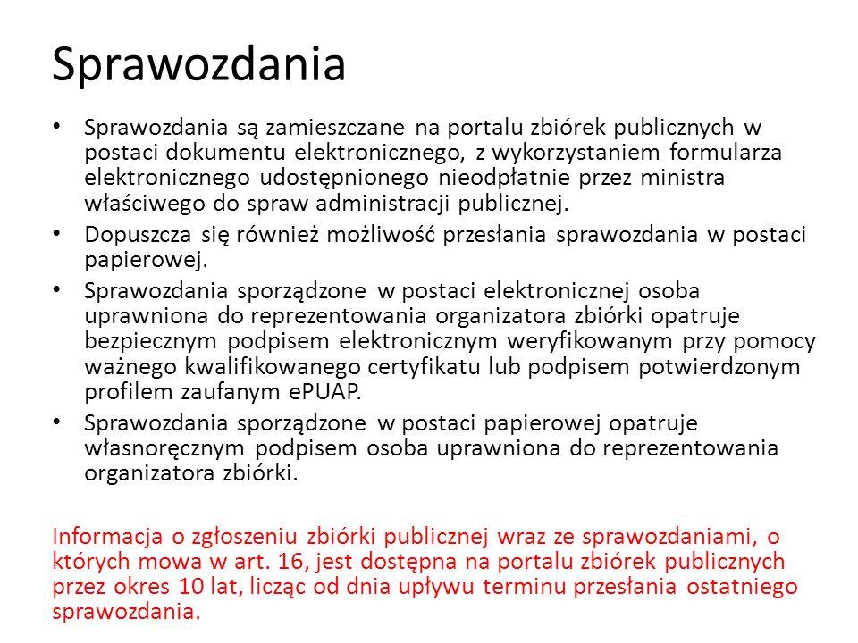 Sprawozdania Sprawozdania są zamieszczane na portalu zbiórek publicznych w postaci dokumentu elektronicznego, z wykorzystaniem formularza elektroniczn