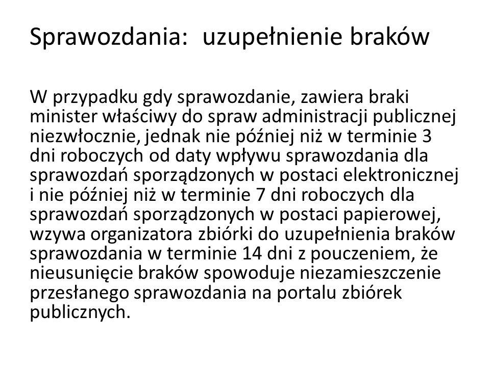 Sprawozdania: uzupełnienie braków W przypadku gdy sprawozdanie, zawiera braki minister właściwy do spraw administracji publicznej niezwłocznie, jednak