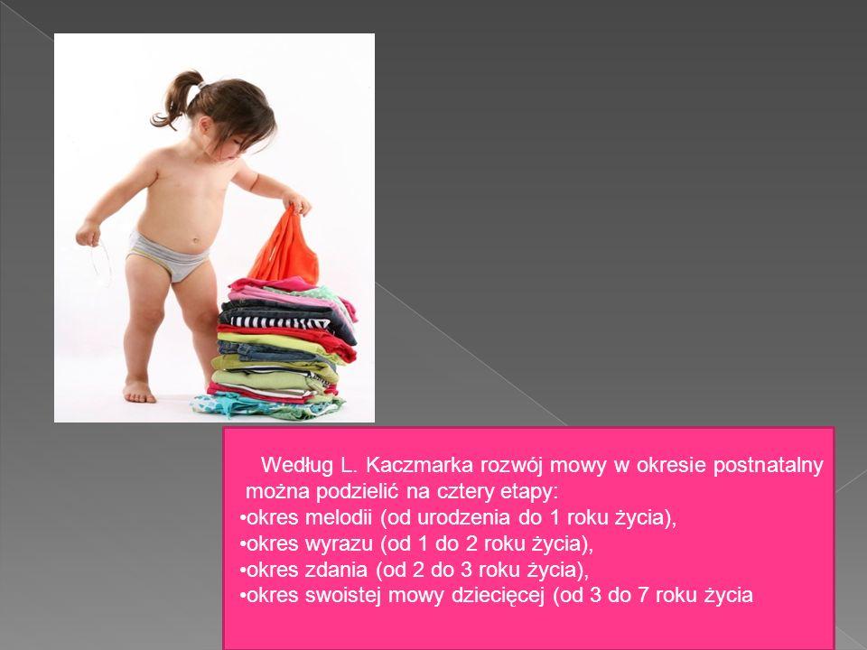 Według L. Kaczmarka rozwój mowy w okresie postnatalny można podzielić na cztery etapy: okres melodii (od urodzenia do 1 roku życia), okres wyrazu (od