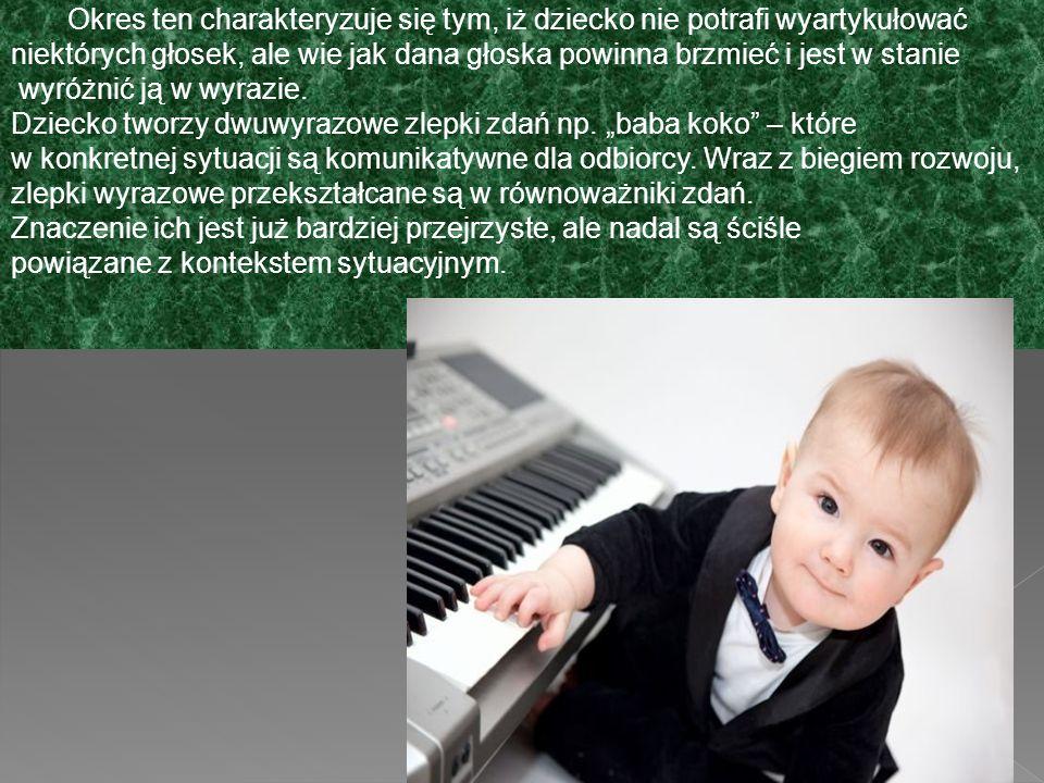Okres swoistej mowy dziecięcej - mowa dziecka nie jest jeszcze doskonała.