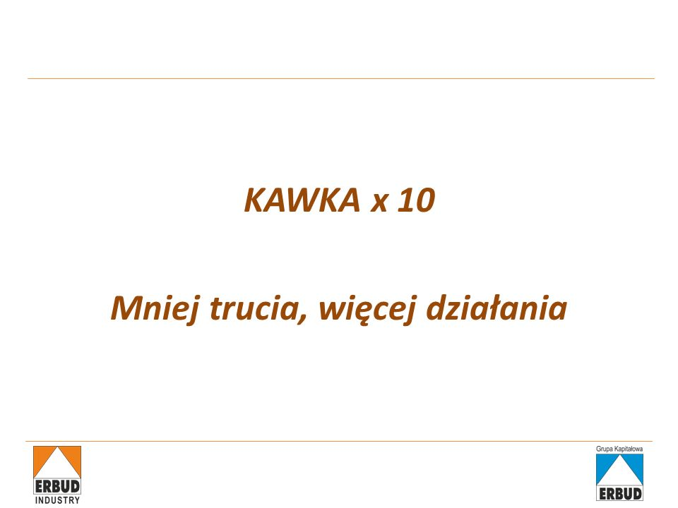 KAWKA x 10 Mniej trucia, więcej działania