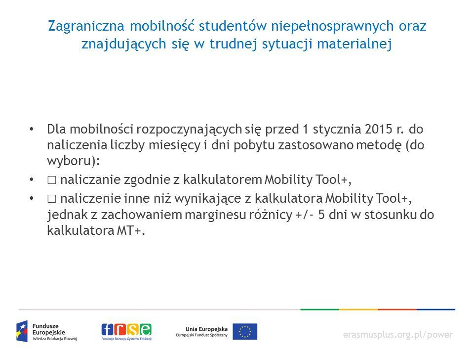 erasmusplus.org.pl/power Zagraniczna mobilność studentów niepełnosprawnych oraz znajdujących się w trudnej sytuacji materialnej Dla mobilności rozpoczynających się przed 1 stycznia 2015 r.