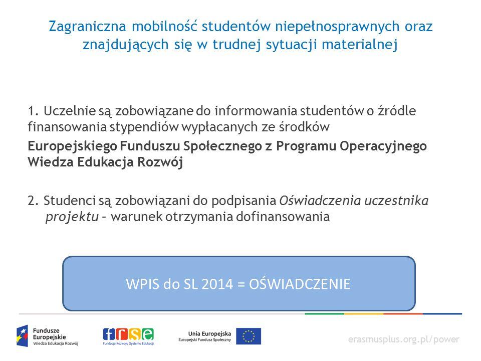 erasmusplus.org.pl/power Zagraniczna mobilność studentów niepełnosprawnych oraz znajdujących się w trudnej sytuacji materialnej 1.