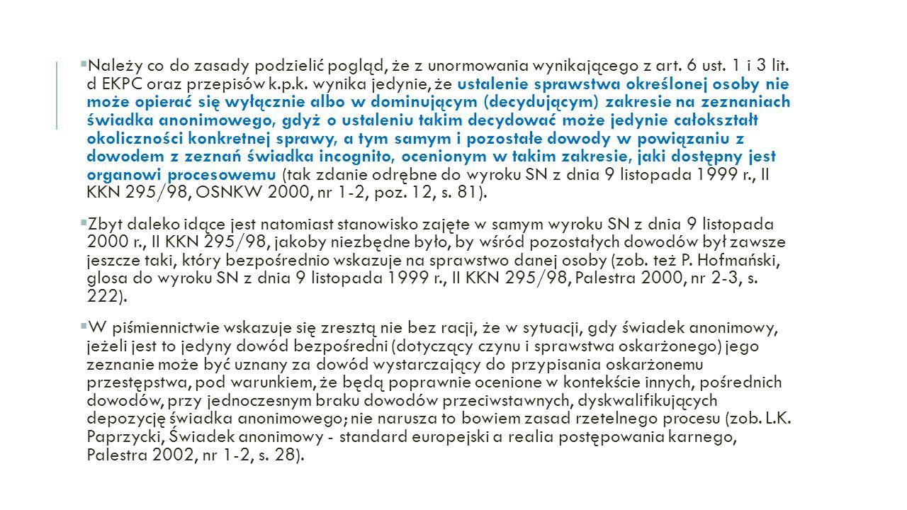  Należy co do zasady podzielić pogląd, że z unormowania wynikającego z art. 6 ust. 1 i 3 lit. d EKPC oraz przepisów k.p.k. wynika jedynie, że ustalen