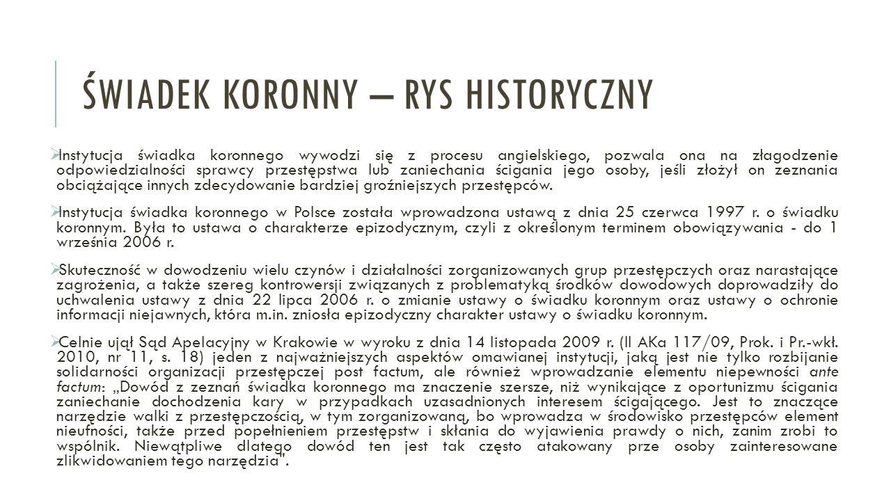 ŚWIADEK KORONNY – RYS HISTORYCZNY  Instytucja świadka koronnego wywodzi się z procesu angielskiego, pozwala ona na złagodzenie odpowiedzialności spra
