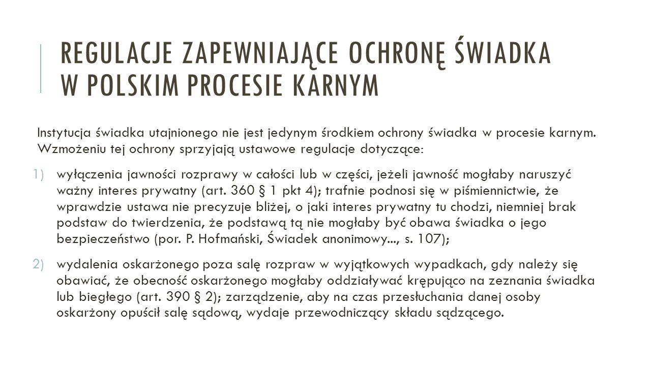 REGULACJE ZAPEWNIAJĄCE OCHRONĘ ŚWIADKA W POLSKIM PROCESIE KARNYM Instytucja świadka utajnionego nie jest jedynym środkiem ochrony świadka w procesie karnym.