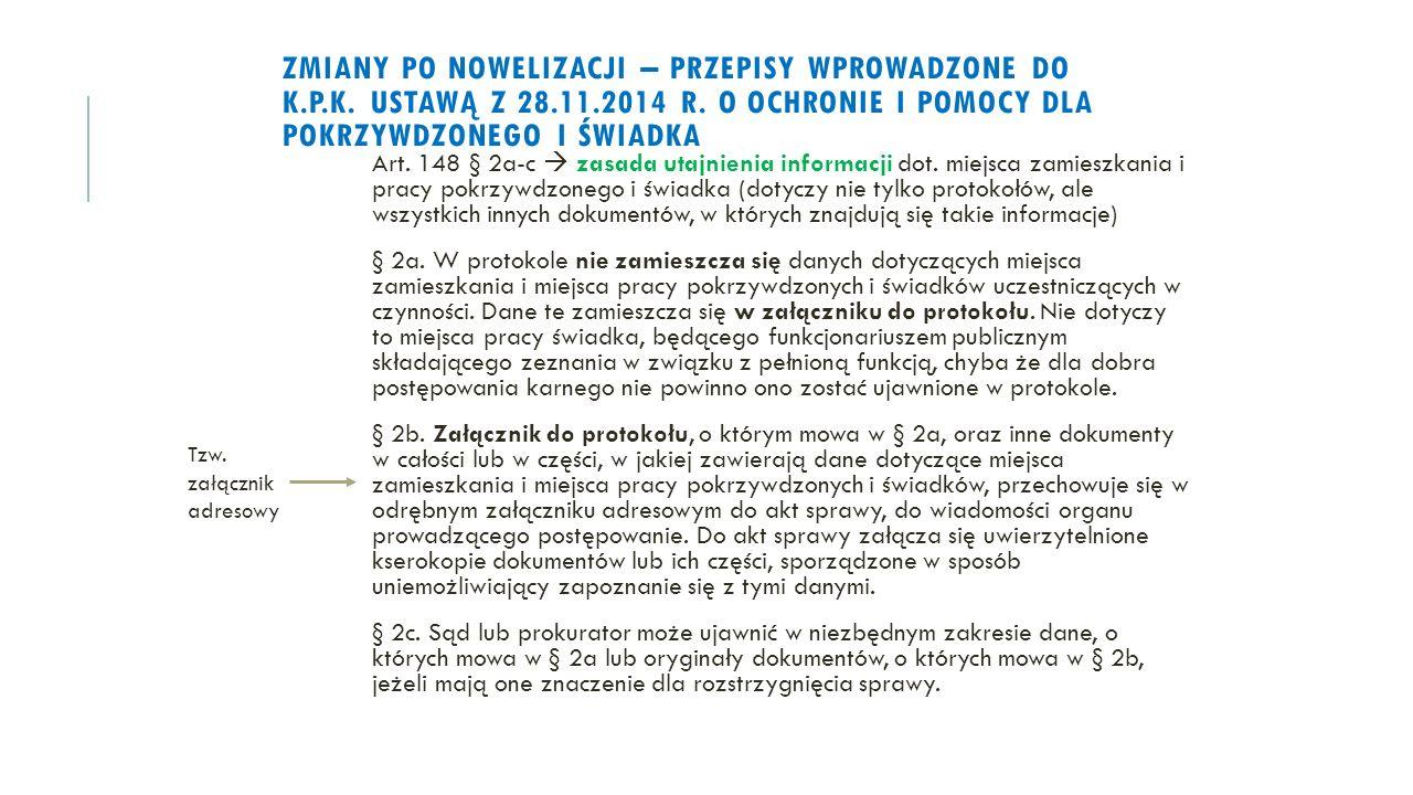 ZMIANY PO NOWELIZACJI – PRZEPISY WPROWADZONE DO K.P.K. USTAWĄ Z 28.11.2014 R. O OCHRONIE I POMOCY DLA POKRZYWDZONEGO I ŚWIADKA Art. 148 § 2a-c  zasad