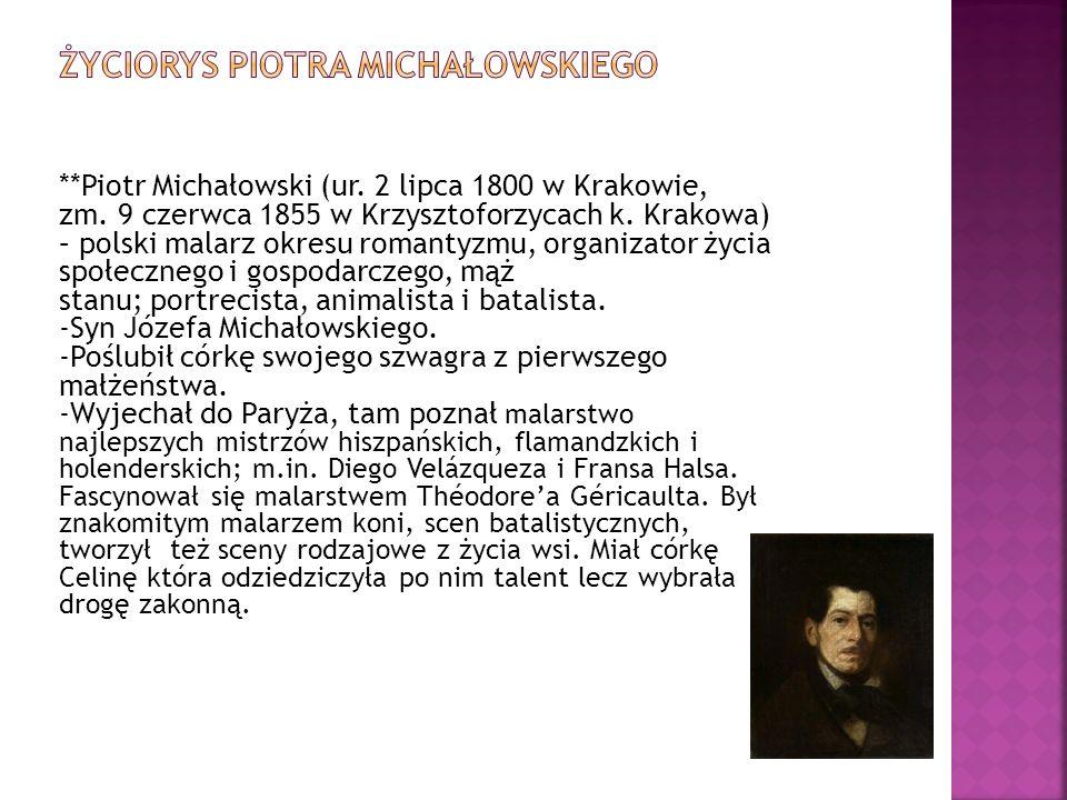 **Piotr Michałowski (ur. 2 lipca 1800 w Krakowie, zm. 9 czerwca 1855 w Krzysztoforzycach k. Krakowa) – polski malarz okresu romantyzmu, organizator ży