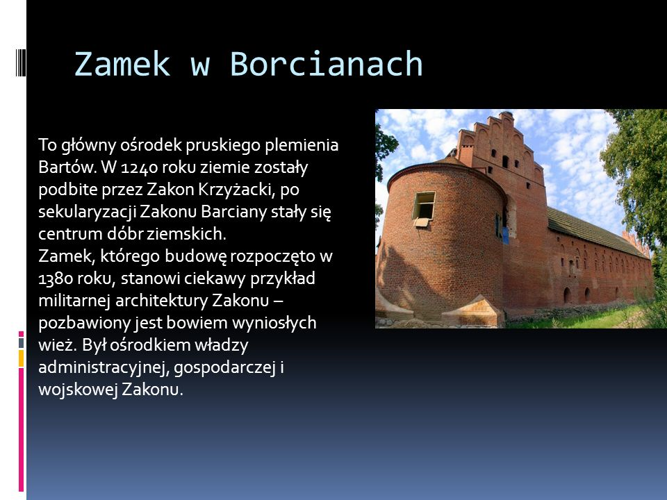 Zamek w Borcianach To główny ośrodek pruskiego plemienia Bartów.