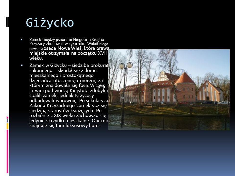 Giżycko  Zamek między jeziorami Niegocin i Kisajno Krzyżacy zbudowali w 1340 roku.