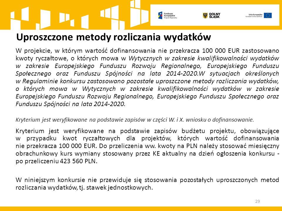 Uproszczone metody rozliczania wydatków W projekcie, w którym wartość dofinansowania nie przekracza 100 000 EUR zastosowano kwoty ryczałtowe, o których mowa w Wytycznych w zakresie kwalifikowalności wydatków w zakresie Europejskiego Funduszu Rozwoju Regionalnego, Europejskiego Funduszu Społecznego oraz Funduszu Spójności na lata 2014-2020.W sytuacjach określonych w Regulaminie konkursu zastosowano pozostałe uproszczone metody rozliczania wydatków, o których mowa w Wytycznych w zakresie kwalifikowalności wydatków w zakresie Europejskiego Funduszu Rozwoju Regionalnego, Europejskiego Funduszu Społecznego oraz Funduszu Spójności na lata 2014-2020.