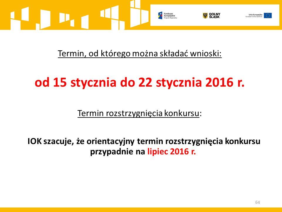Termin, od którego można składać wnioski: od 15 stycznia do 22 stycznia 2016 r.