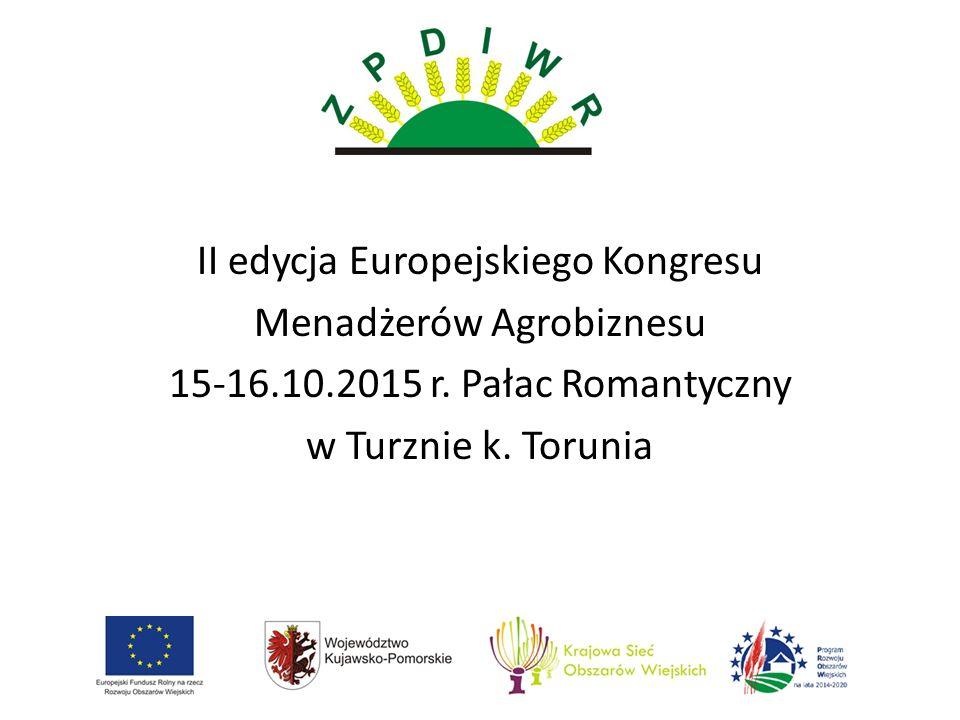 II edycja Europejskiego Kongresu Menadżerów Agrobiznesu 15-16.10.2015 r. Pałac Romantyczny w Turznie k. Torunia
