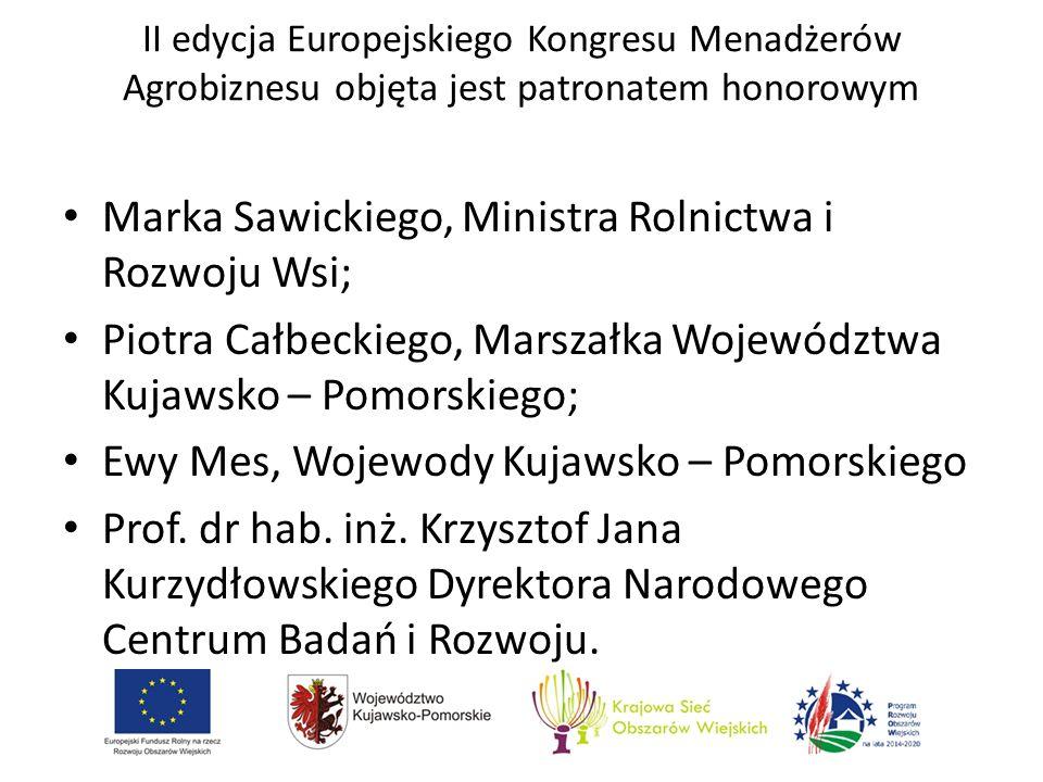 II edycja Europejskiego Kongresu Menadżerów Agrobiznesu objęta jest patronatem honorowym Marka Sawickiego, Ministra Rolnictwa i Rozwoju Wsi; Piotra Ca