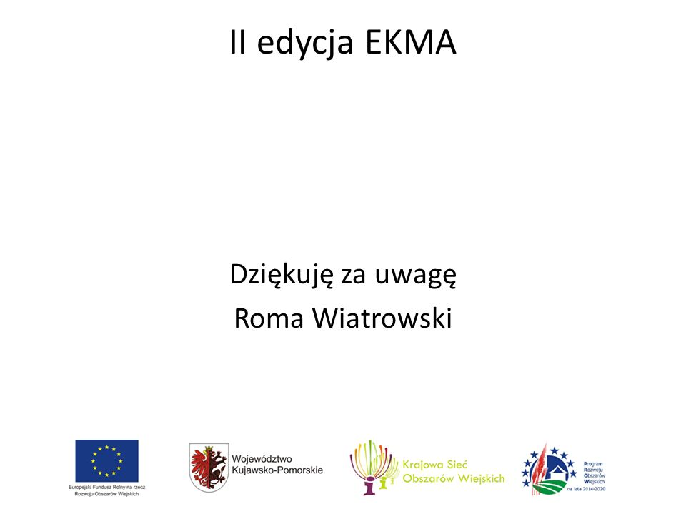 II edycja EKMA Dziękuję za uwagę Roma Wiatrowski