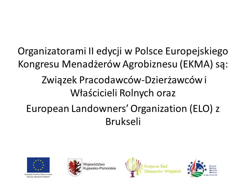 Organizatorami II edycji w Polsce Europejskiego Kongresu Menadżerów Agrobiznesu (EKMA) są: Związek Pracodawców-Dzierżawców i Właścicieli Rolnych oraz European Landowners' Organization (ELO) z Brukseli