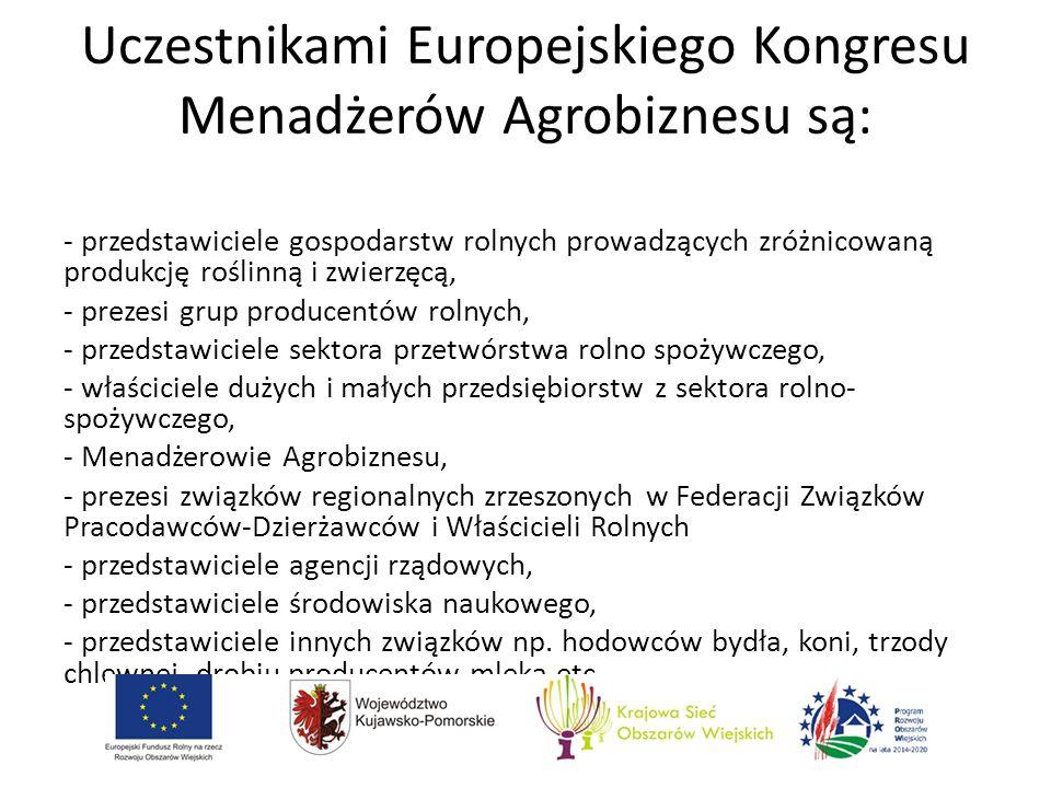 Uczestnikami Europejskiego Kongresu Menadżerów Agrobiznesu są: - przedstawiciele gospodarstw rolnych prowadzących zróżnicowaną produkcję roślinną i zwierzęcą, - prezesi grup producentów rolnych, - przedstawiciele sektora przetwórstwa rolno spożywczego, - właściciele dużych i małych przedsiębiorstw z sektora rolno- spożywczego, - Menadżerowie Agrobiznesu, - prezesi związków regionalnych zrzeszonych w Federacji Związków Pracodawców-Dzierżawców i Właścicieli Rolnych - przedstawiciele agencji rządowych, - przedstawiciele środowiska naukowego, - przedstawiciele innych związków np.