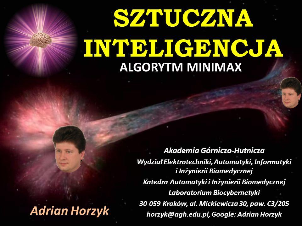 SZTUCZNA INTELIGENCJA ALGORYTM MINIMAX Adrian Horzyk Akademia Górniczo-Hutnicza Wydział Elektrotechniki, Automatyki, Informatyki i Inżynierii Biomedyc