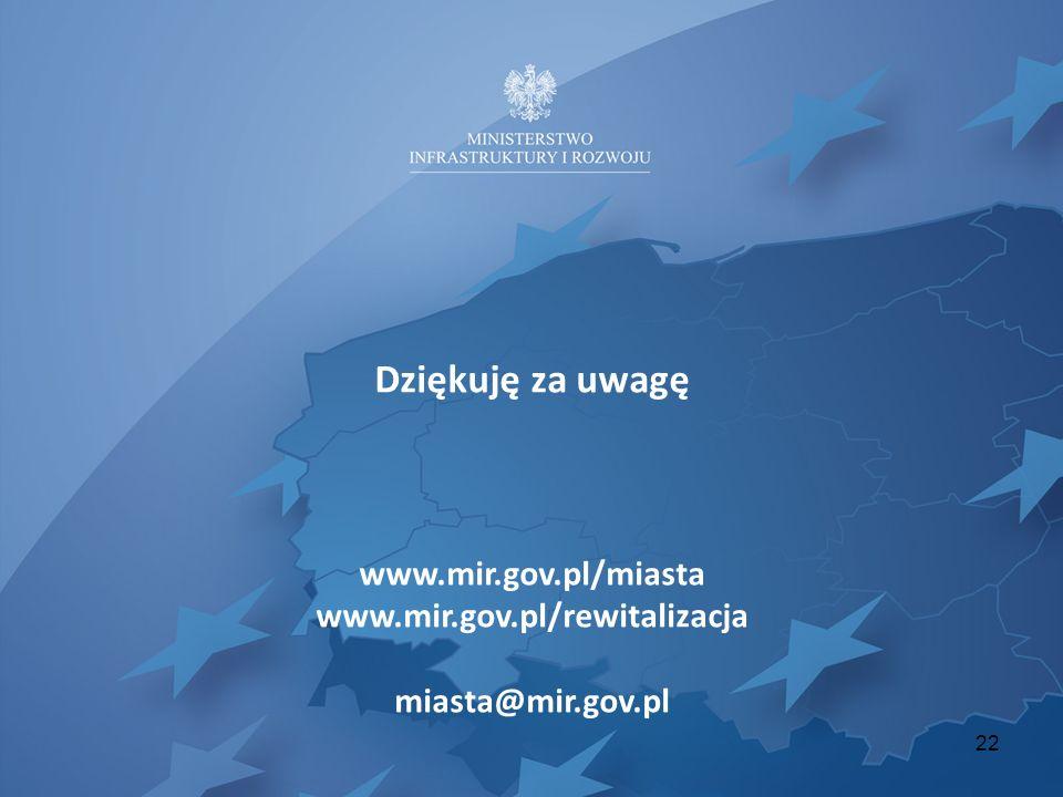 Dziękuję za uwagę www.mir.gov.pl/miasta www.mir.gov.pl/rewitalizacja miasta@mir.gov.pl 22