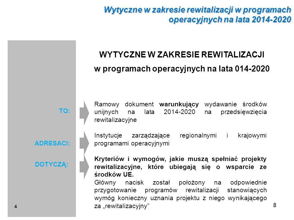 WYTYCZNE W ZAKRESIE REWITALIZACJI w programach operacyjnych na lata 014-2020 Ramowy dokument warunkujący wydawanie środków unijnych na lata 2014-2020