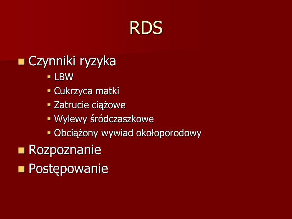 RDS Czynniki ryzyka Czynniki ryzyka  LBW  Cukrzyca matki  Zatrucie ciążowe  Wylewy śródczaszkowe  Obciążony wywiad okołoporodowy Rozpoznanie Rozpoznanie Postępowanie Postępowanie