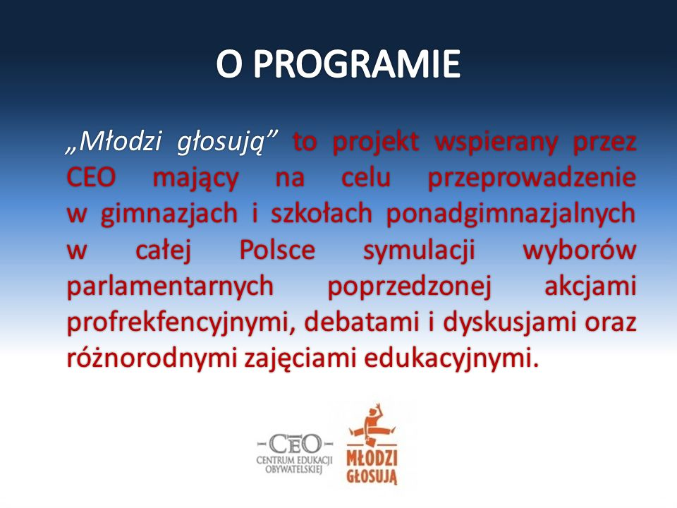 """""""Młodzi głosują to projekt wspierany przez CEO mający na celu przeprowadzenie w gimnazjach i szkołach ponadgimnazjalnych w całej Polsce symulacji wyborów parlamentarnych poprzedzonej akcjami profrekfencyjnymi, debatami i dyskusjami oraz różnorodnymi zajęciami edukacyjnymi."""