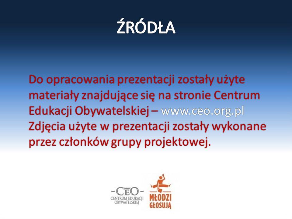 Do opracowania prezentacji zostały użyte materiały znajdujące się na stronie Centrum Edukacji Obywatelskiej – www.ceo.org.pl Zdjęcia użyte w prezentacji zostały wykonane przez członków grupy projektowej.