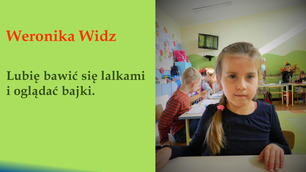 Weronika Widz Lubię bawić się lalkami i oglądać bajki.