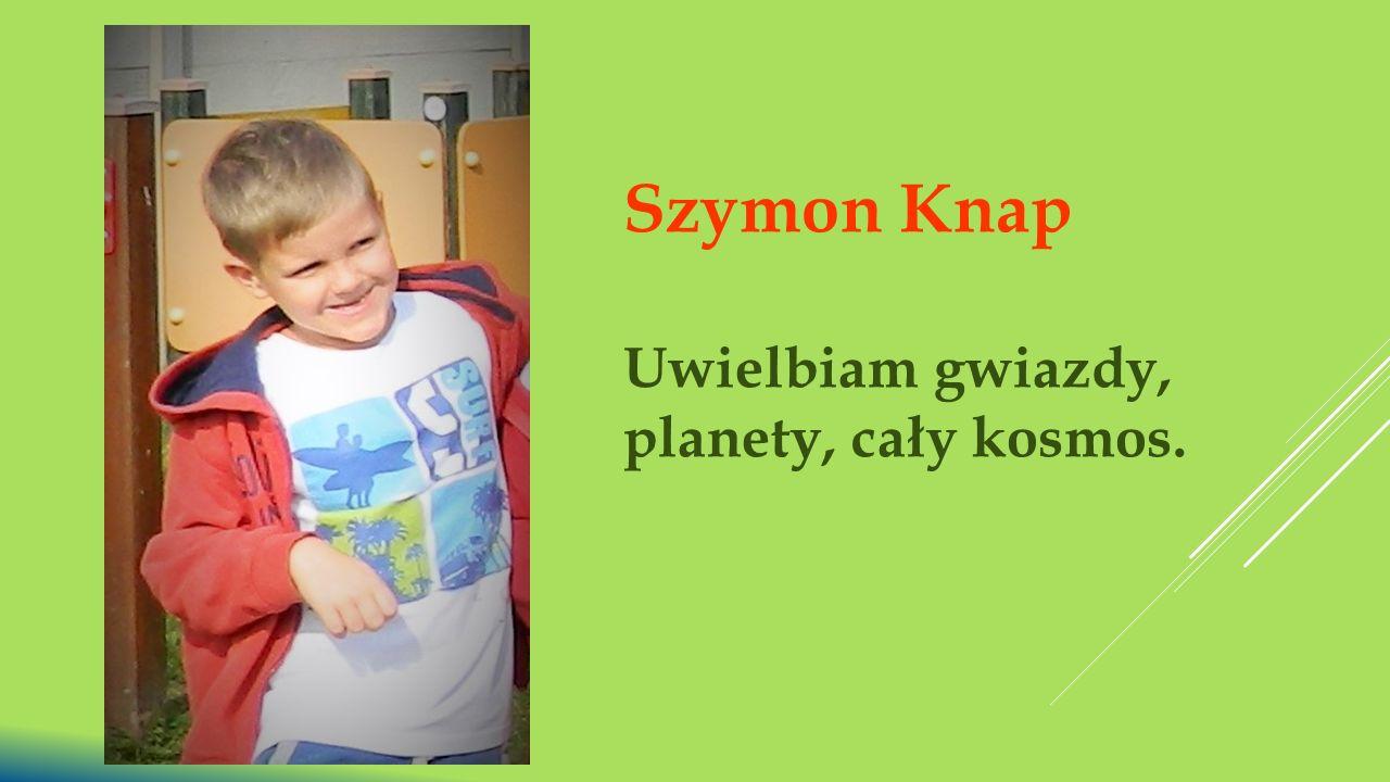 Szymon Knap Uwielbiam gwiazdy, planety, cały kosmos.