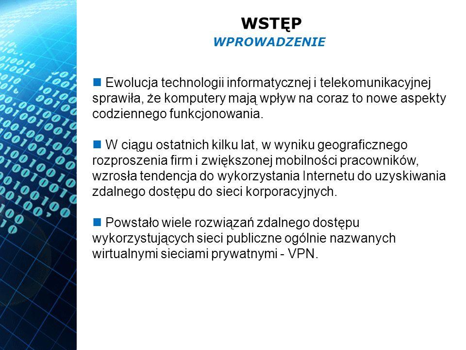 WSTĘP Wirtualna Sieć Prywatna - VPN (Virtual Private Network) jest siecią zdolną do wymiany danych, korzystając przy tym z publicznej infrastruktury telekomunikacyjnej.