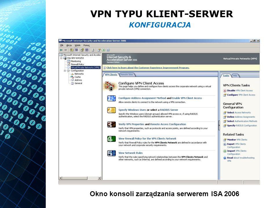 VPN TYPU KLIENT-SERWER KONFIGURACJA Okno konsoli zarządzania serwerem ISA 2006