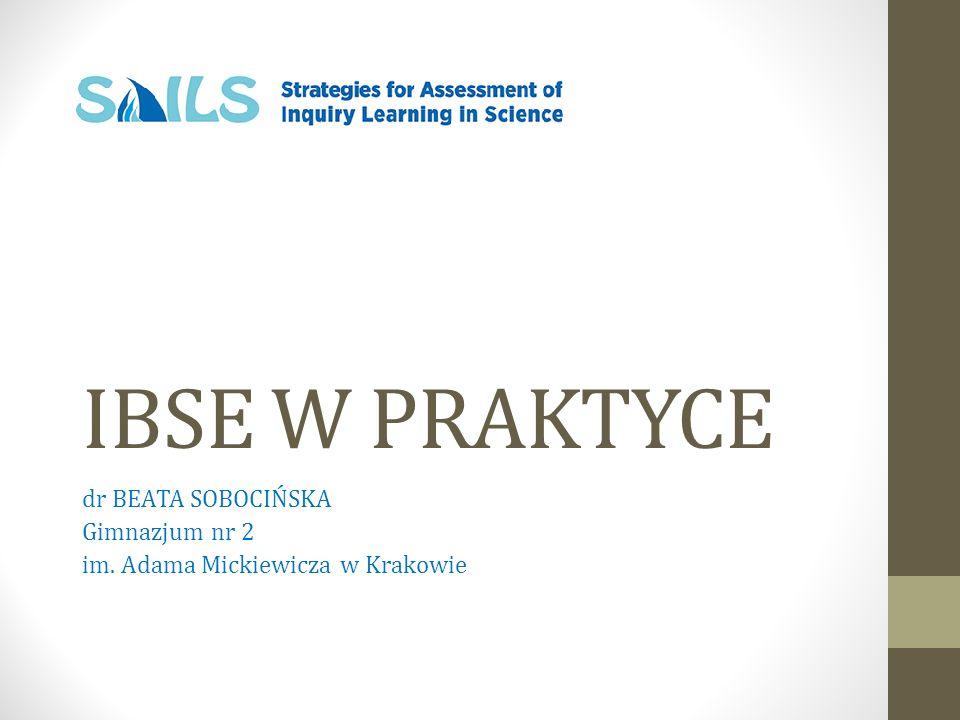 IBSE W PRAKTYCE dr BEATA SOBOCIŃSKA Gimnazjum nr 2 im. Adama Mickiewicza w Krakowie