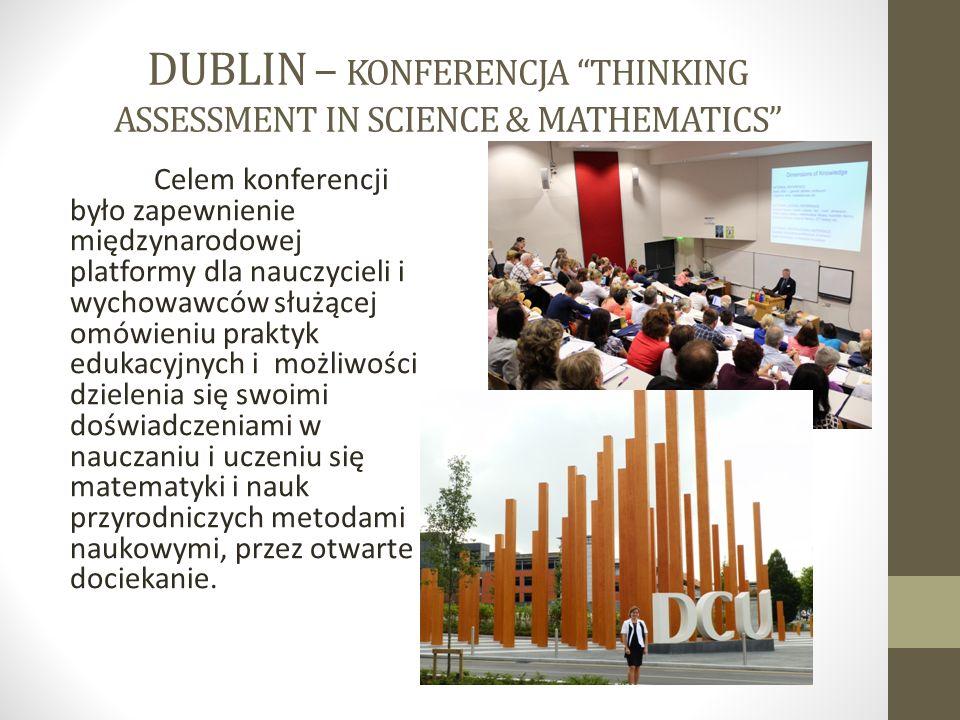 """DUBLIN – KONFERENCJA """"THINKING ASSESSMENT IN SCIENCE & MATHEMATICS"""" Celem konferencji było zapewnienie międzynarodowej platformy dla nauczycieli i wyc"""