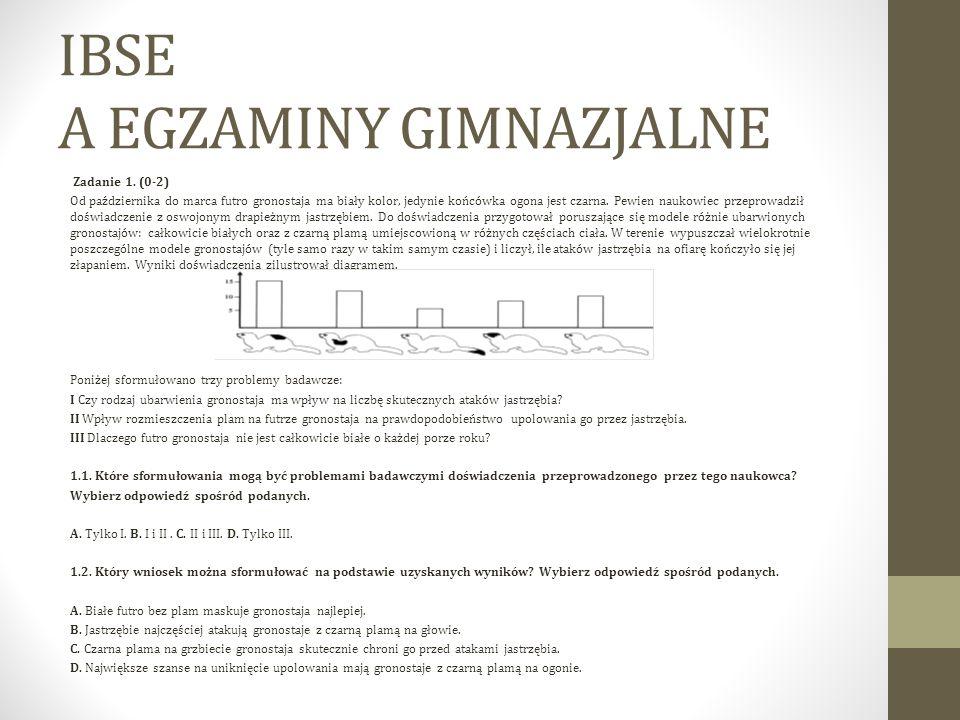 IBSE A EGZAMINY GIMNAZJALNE Zadanie 1. (0-2) Od października do marca futro gronostaja ma biały kolor, jedynie końcówka ogona jest czarna. Pewien nauk