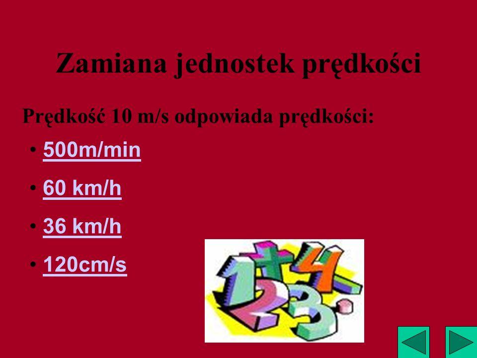 Zamiana jednostek prędkości Prędkość 20 m/s wyraź w km/h Rozwiązanie 20 m/s = 20 x 1 m : 1 s = =20 x 0.001km :1/ 3600h = =20 x 0.001km x 3600h= = 20 x