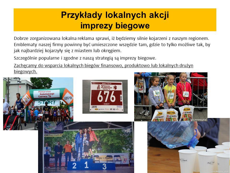 Przykłady lokalnych akcji imprezy biegowe Dobrze zorganizowana lokalna reklama sprawi, iż będziemy silnie kojarzeni z naszym regionem.