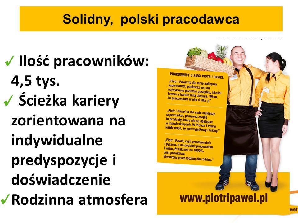 Solidny, polski pracodawca Ilość pracowników: 4,5 tys.