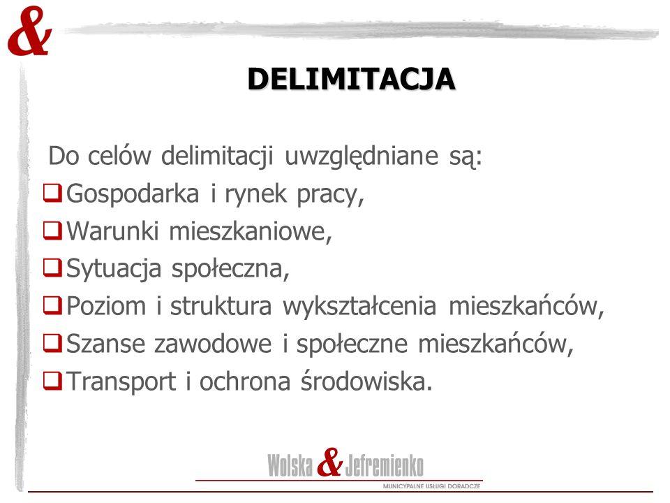 DELIMITACJA Do celów delimitacji uwzględniane są:  Gospodarka i rynek pracy,  Warunki mieszkaniowe,  Sytuacja społeczna,  Poziom i struktura wyksz