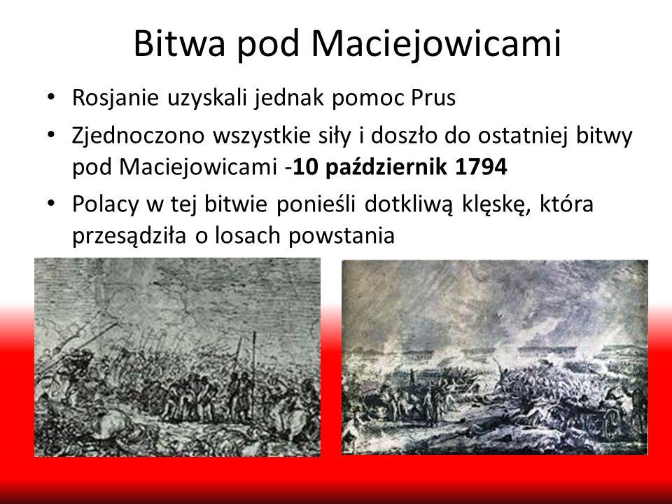 Bitwa pod Maciejowicami Rosjanie uzyskali jednak pomoc Prus 10 październik 1794 Zjednoczono wszystkie siły i doszło do ostatniej bitwy pod Maciejowica