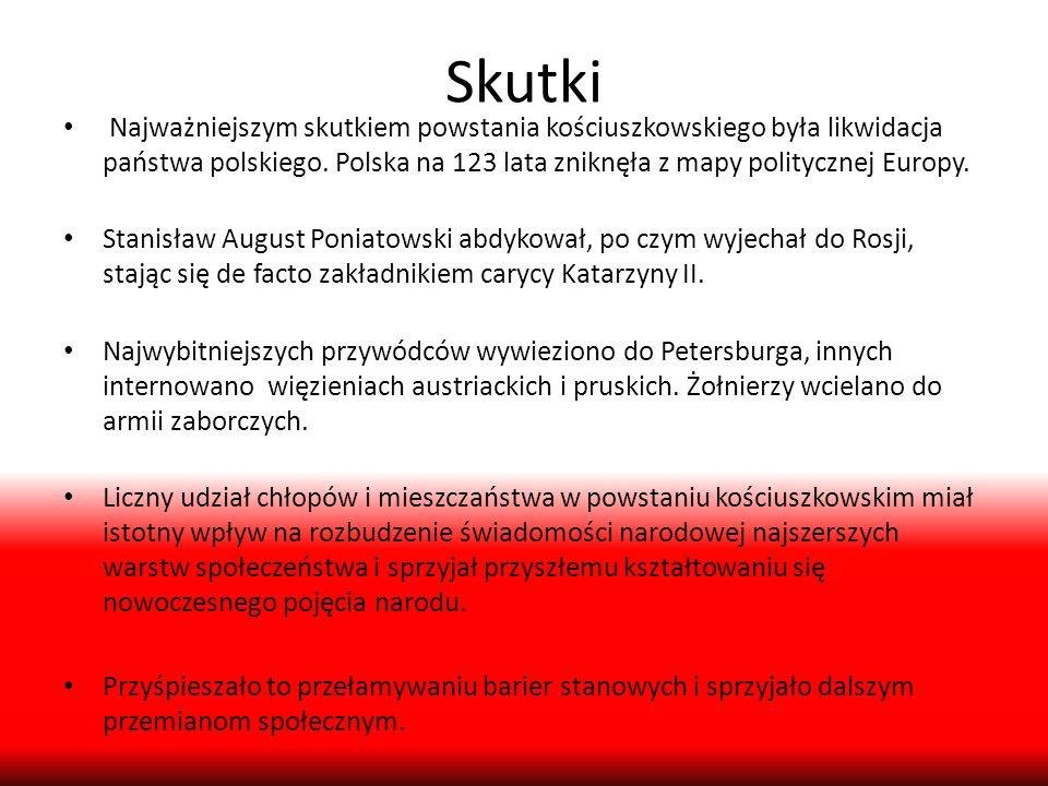 Skutki Najważniejszym skutkiem powstania kościuszkowskiego była likwidacja państwa polskiego. Polska na 123 lata zniknęła z mapy politycznej Europy. S