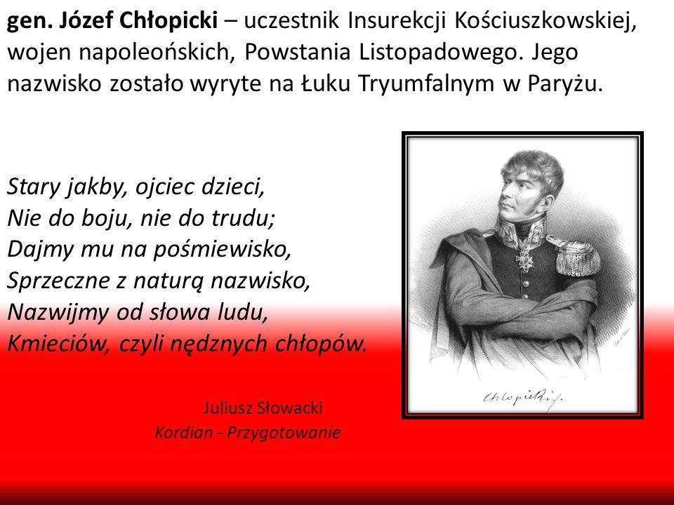 gen. Józef Chłopicki – uczestnik Insurekcji Kościuszkowskiej, wojen napoleońskich, Powstania Listopadowego. Jego nazwisko zostało wyryte na Łuku Tryum