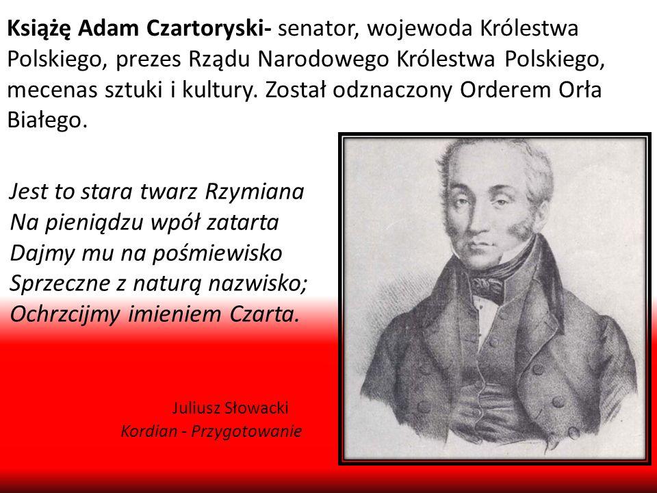 Książę Adam Czartoryski- senator, wojewoda Królestwa Polskiego, prezes Rządu Narodowego Królestwa Polskiego, mecenas sztuki i kultury. Został odznaczo