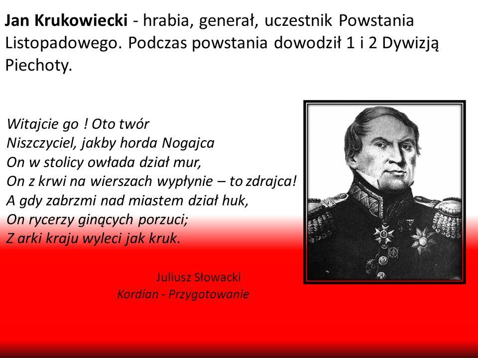 Jan Krukowiecki - hrabia, generał, uczestnik Powstania Listopadowego. Podczas powstania dowodził 1 i 2 Dywizją Piechoty. Witajcie go ! Oto twór Niszcz
