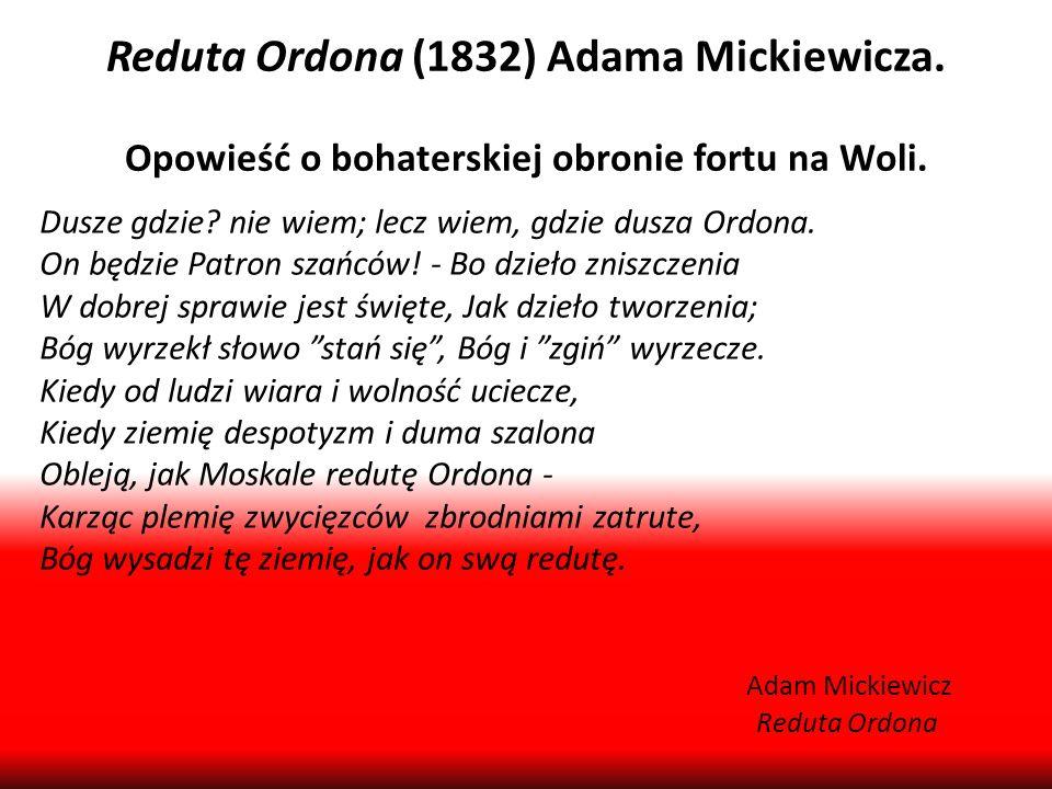 Reduta Ordona (1832) Adama Mickiewicza. Opowieść o bohaterskiej obronie fortu na Woli. Dusze gdzie? nie wiem; lecz wiem, gdzie dusza Ordona. On będzie