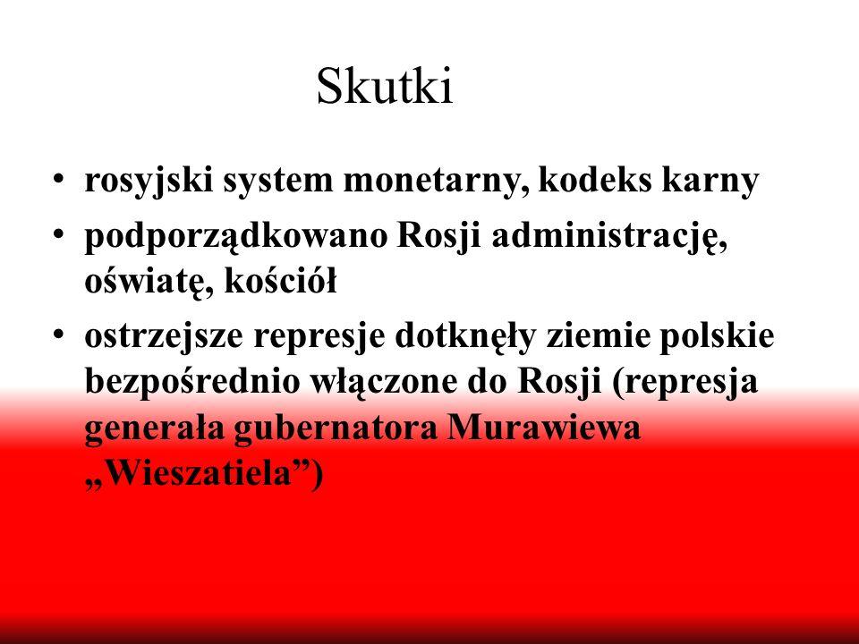 Skutki rosyjski system monetarny, kodeks karny podporządkowano Rosji administrację, oświatę, kościół ostrzejsze represje dotknęły ziemie polskie bezpo
